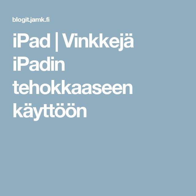 iPad | Vinkkejä iPadin tehokkaaseen käyttöön