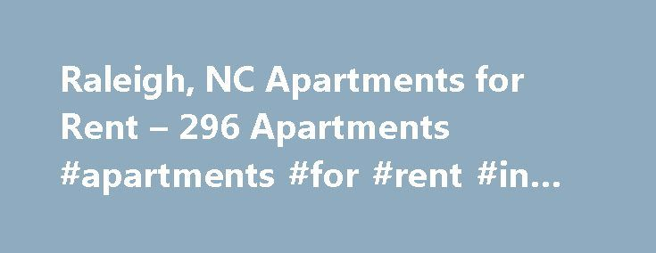 Raleigh, NC Apartments for Rent – 296 Apartments #apartments #for #rent #in #miami #fl http://apartment.remmont.com/raleigh-nc-apartments-for-rent-296-apartments-apartments-for-rent-in-miami-fl/  #apartments in raleigh nc # Apartments for Rent in Raleigh, NC Overview of Raleigh The dynamic, well-educated Southern hub of Raleigh, NC is a great city for anyone looking to raise a family or shape their future. With its two area universities, business-friendly environment, commitment to arts and…