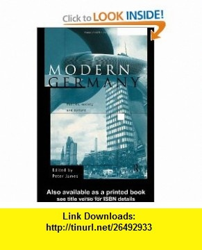 Modern Germany Politics, Society and Culture (9780415150347) Peter James , ISBN-10: 0415150345  , ISBN-13: 978-0415150347 ,  , tutorials , pdf , ebook , torrent , downloads , rapidshare , filesonic , hotfile , megaupload , fileserve