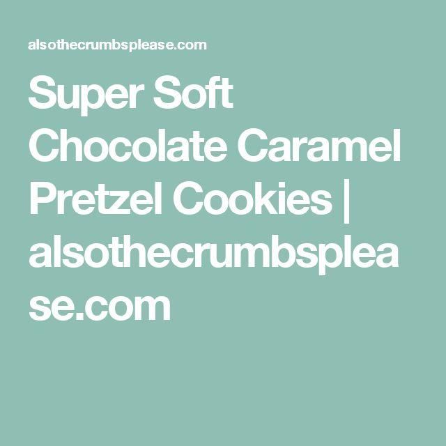 Super Soft Chocolate Caramel Pretzel Cookies   alsothecrumbsplease.com