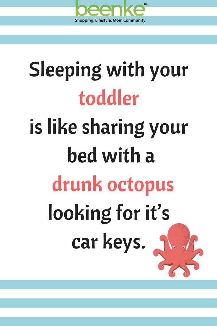 Humorous Parenting Quotes. Sleeping with your toddler is like sharing your bed with a drunk octopus looking for its keys. #beenke #ParentingQuotes
