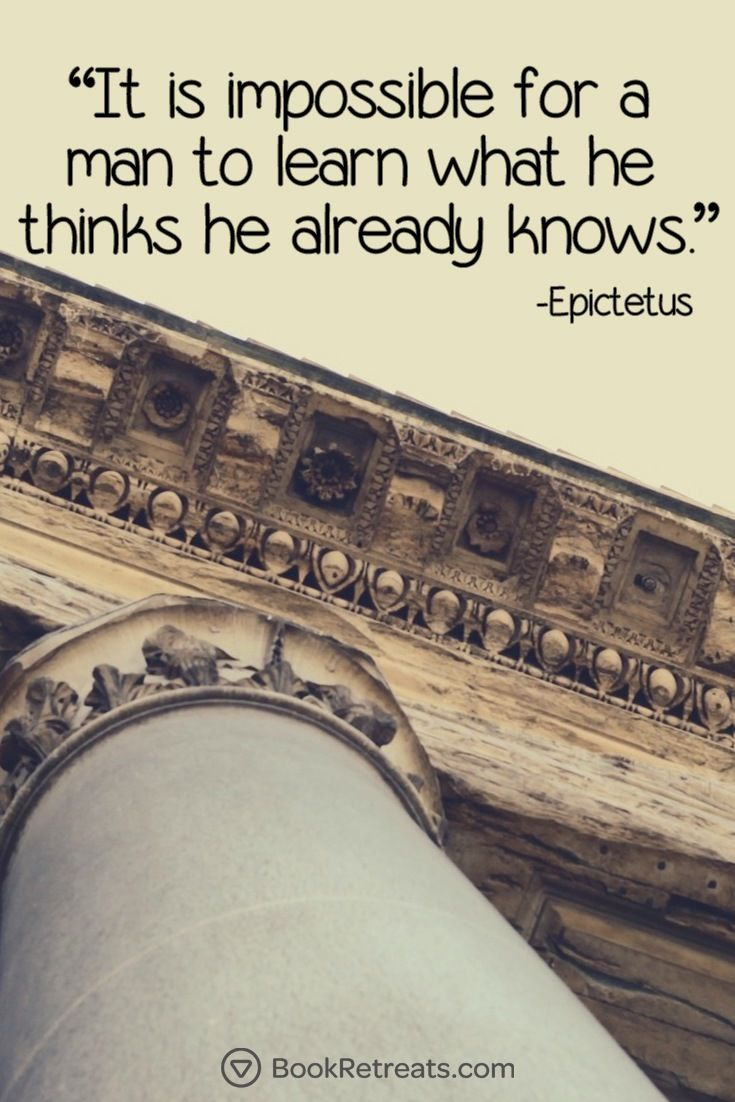 "It is impossible for a man to learn what he thinks he already knows.  -  Epictetus Quote n Meditation""It is impossible for a man to learn what he thinks he already knows."" Profound meditation quotes by Epictetus and other teachers at https://bookretreats.com/blog/101-quotes-will-change-way-look-meditation"
