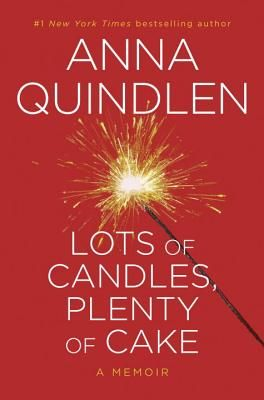 Lots of Candles, Plenty of Cake  By Anna QuindlenWorth Reading, Cake, Book Worth, Candles, Plenty, Anna Quindlen, Lot, Bestselling Author, New York Times
