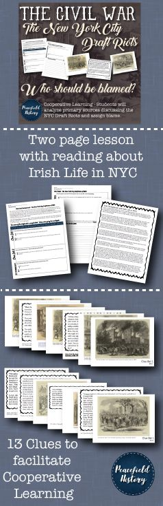The lesson explores the cause of the NYC Draft Riots during the Civil War. These riots seem easy to understand on the surface; however, this lesson helps students to understand the complicated causes that led to the riots breaking out.   Key Words: The Draft Riots, Civil War, Irish Americans, New York City, NYC