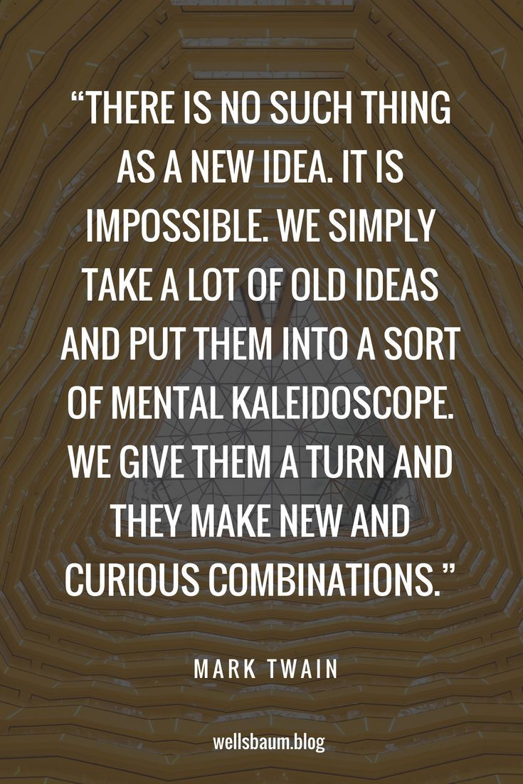 Mark Twain We Simply Take A Lot Of Old Ideas And Put Them Into A Sort Of Mental Kaleidoscope Online Marketing Quotes Inspirational Quotes Romance Tips