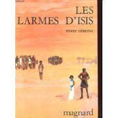 Les Larmes D'isis de Pierre Debresse roman historique Les Larmes d'Isis (1967) revisite l'Egypte au 13e siècle avant J.-C. et le drame du Libyen El Senoussi, fait prisonnier devant Kadesh et injustement accusé par un scribe jaloux