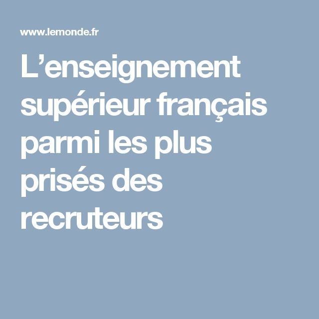 L'enseignement supérieur français parmi les plus prisés des recruteurs