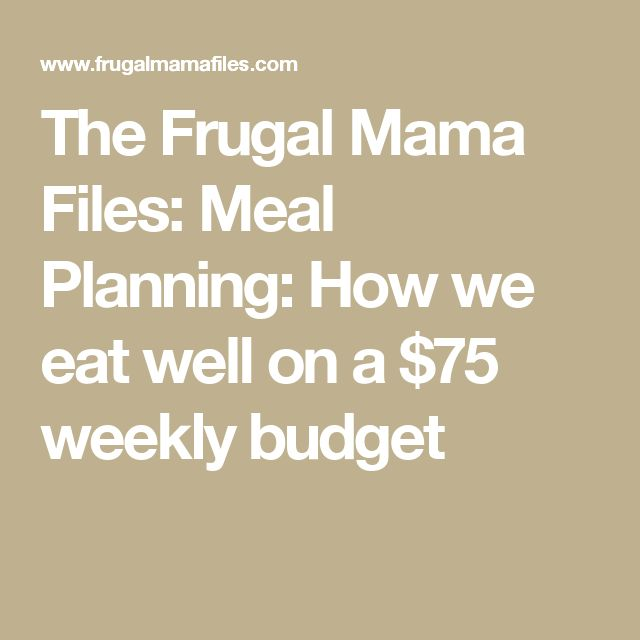 The Frugal Mama Files: Meal Planning: How we eat well on a $75 weekly budget