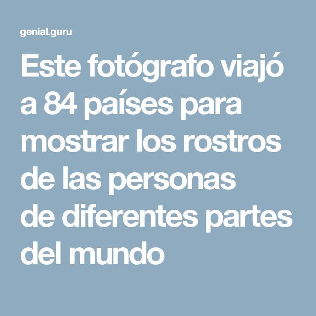 Este fotógrafo viajó a84países para mostrar los rostros delas personas dediferentes partes del mundo