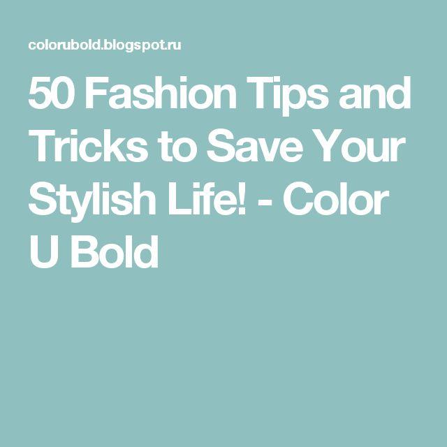 50 Fashion Tips and Tricks to Save Your Stylish Life! - Color U Bold