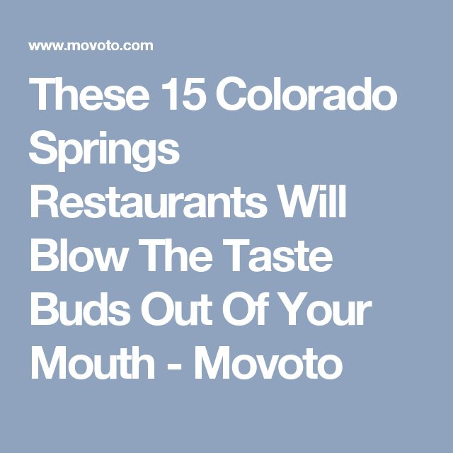 These 15 Colorado Springs Restaurants Will Blow The Taste Buds Out Of Your Mouth - Movoto