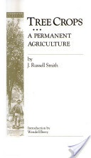 Tree Crops: A Permanent Agriculture   By John Russell Smith