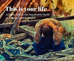 This is Your Life. A Poem About the Inevitable Cycle of a Meth User & Maker