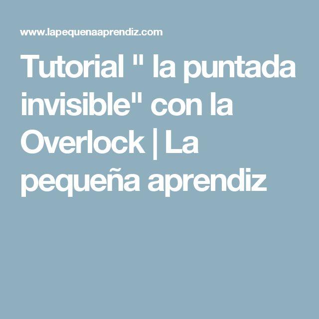 """Tutorial """" la puntada invisible"""" con la Overlock   La pequeña aprendiz"""