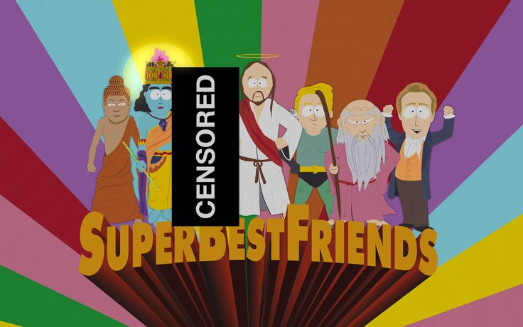 """Super Best Friends is a South Park episode with Muhammad, Jesus, Buddha, Hindu Deity, and other religious friends who unite to form a superhero group. South Park is common for sending atheist views. Another episode sends the message, """"We cannot know with certainty if God or Christ exists. They COULD. Then again There COULD be a giant reptilian bird in charge of everything. Can we be CERTAIN there isn't? NO, so it's pointless to talk about."""""""