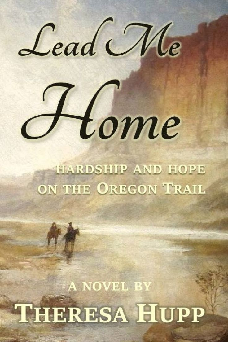My New Novel About The Oregon Trail, Lead Me Home Available As An Ebook