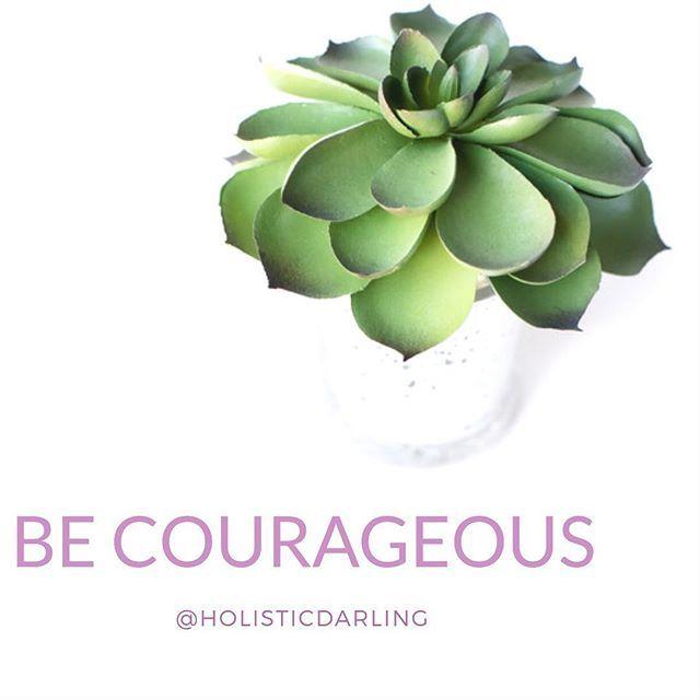 Affirmation: Be Courageous. www.HolisticDarling.com @HolisticDarling #affirmation #selflove #selfcare #wellness #holistic #bossbabe #motivationalquotes #motivational #inspirational