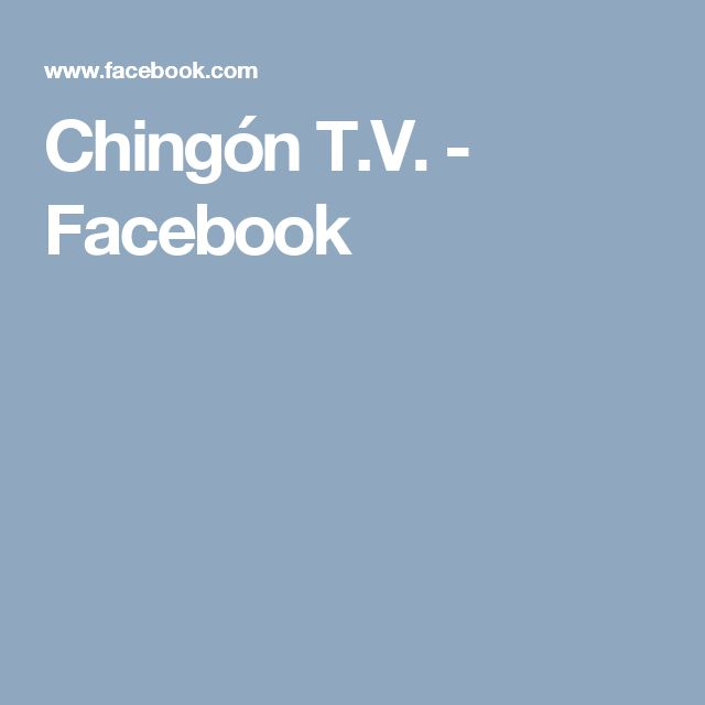 Chingón T.V. - Facebook