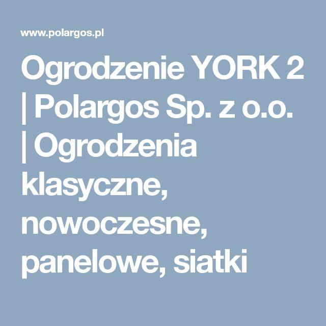 Ogrodzenie YORK 2 | Polargos Sp. z o.o. | Ogrodzenia klasyczne, nowoczesne, panelowe, siatki