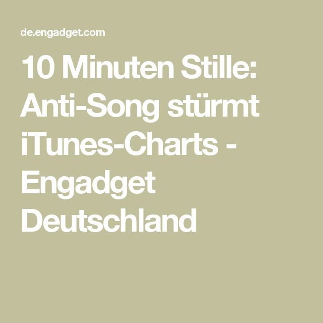 10 Minuten Stille: Anti-Song stürmt iTunes-Charts - Engadget Deutschland
