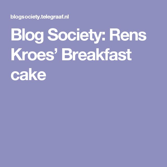 Blog Society: Rens Kroes' Breakfast cake