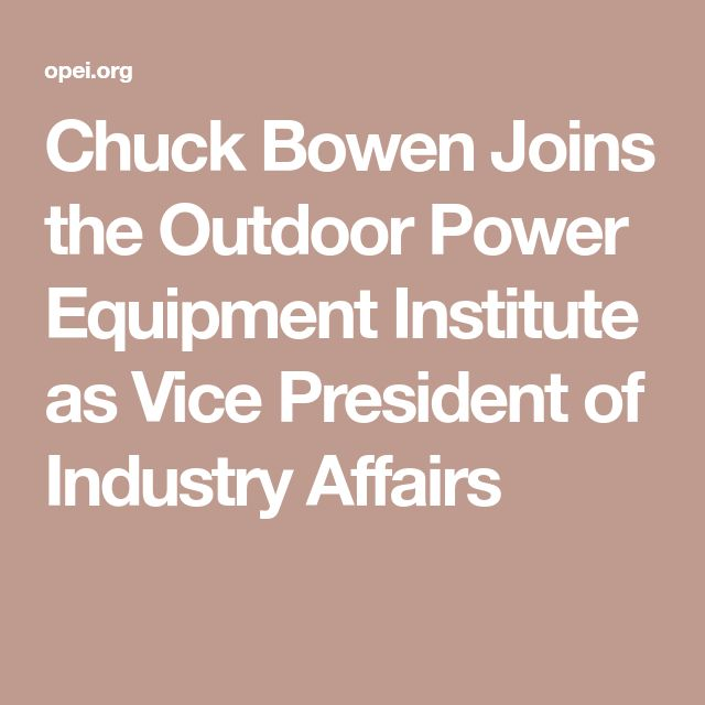 Chuck Bowen Joins the Outdoor Power Equipment Institute as Vice President of Industry Affairs