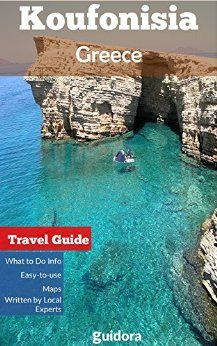 Koufonisia Short Travel Guide: What to Do in Koufonissia (Koufonissi) Island, Greece.: A local's guide with the best tips, beaches, restaurants and info on how to get there and what to do. by [Koufonisia Travel Guide, Guidora Team]
