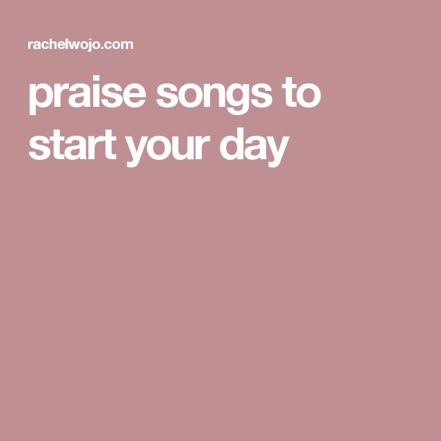 praise songs to start your day
