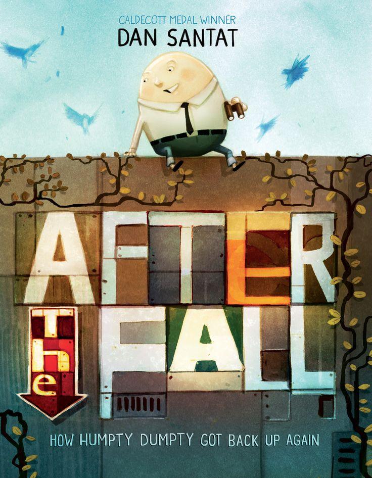 After the Fall (How Humpty Dumpty Got Back Up Again)   Dan Santat   Macmillan   Oct 3, 2017   ISBN: 9781626726826