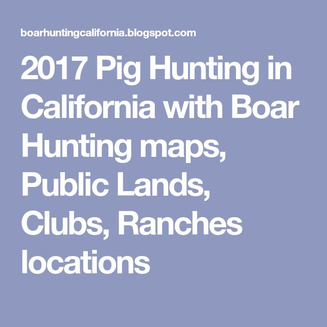 2017 Pig Hunting in California with Boar Hunting maps, Public Lands, Clubs, Ranches locations