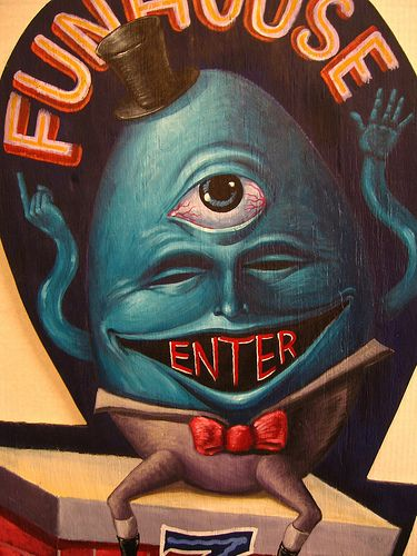 Those who have read my book say that our family life could often looked and felt like this. FUNHOUSE art sign Carnival humpty dumpty FREAK circus show