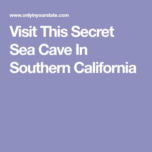 Visit This Secret Sea Cave In Southern California