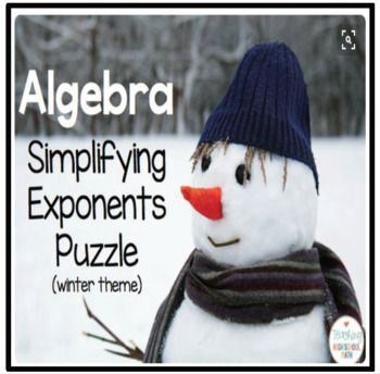 Algebra Simplifying Exponents Puzzle (Winter Theme) This is a practice exercise that can be used for students to work on simplifying exponents. Students must be able to simplify expressions that result from multiplying and dividing expressions with exponents.After students complete the 19 exercises in the activity, they can match their solutions to a letter to solve a funny winter riddle.