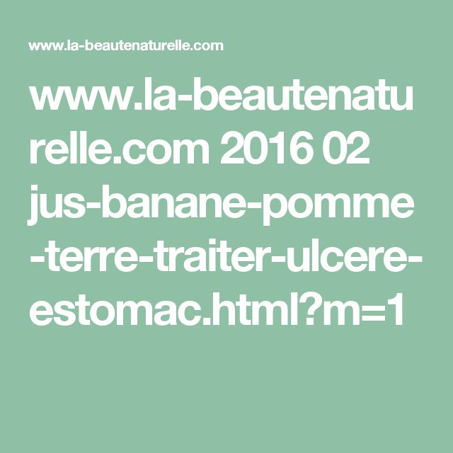 www.la-beautenaturelle.com 2016 02 jus-banane-pomme-terre-traiter-ulcere-estomac.html?m=1