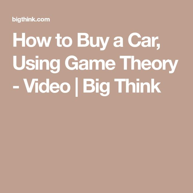 How to Buy a Car, Using Game Theory - Video | Big Think