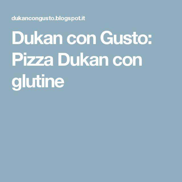 Dukan con Gusto: Pizza Dukan con glutine