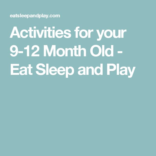 Activities for your 9-12 Month Old - Eat Sleep and Play