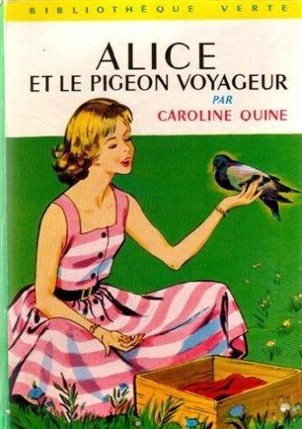 Alice et le pigeon voyageur : Collection : Bibliothèque verte cartonnée & illustrée de Caroline Quine