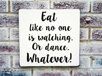 """Dining room art, Kitchen art """"Eat like no one is watching. Or dance. Whatever."""""""