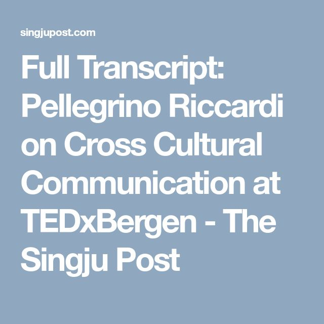 pellegrino riccardi on cross cultural communication Pellegrino, being a cross cultural expert, he is sharing with us his personal and professional experience about how do very different cultures can successfully coexist next to each other pellegrino comes form both an english and an italian background, and is currently living in norway.