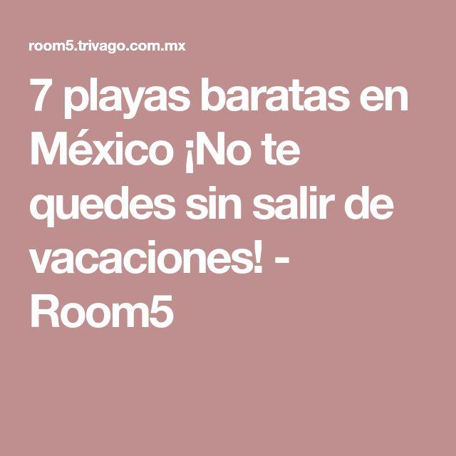 7 playas baratas en México ¡No te quedes sin salir de vacaciones! - Room5