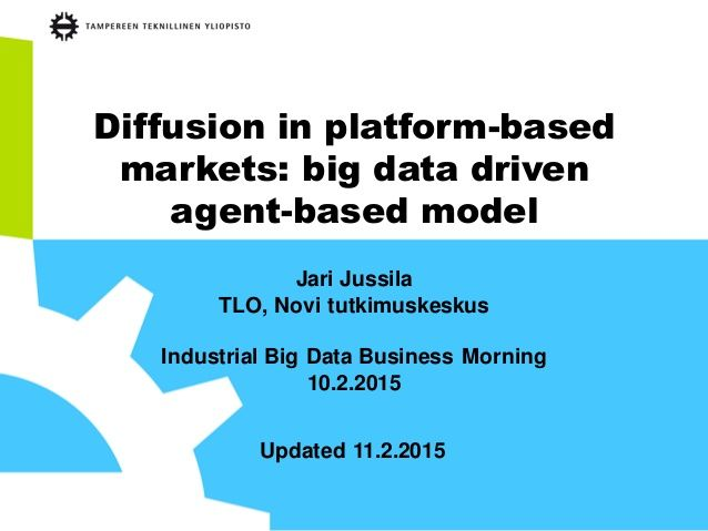 Diffusion in platform-based markets: big data driven agent-based model.  Pontus Huotari (LUT, Lappeenranta University of Technology), Kati Järvi (LUT), Samuli Kortelainen (LUT) Jukka Huhtamäki (TUT, Tampere University of Technology), Jari Jussila (TUT)