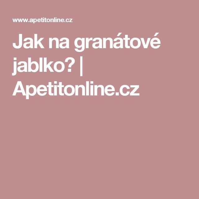 Jak na granátové jablko?   Apetitonline.cz