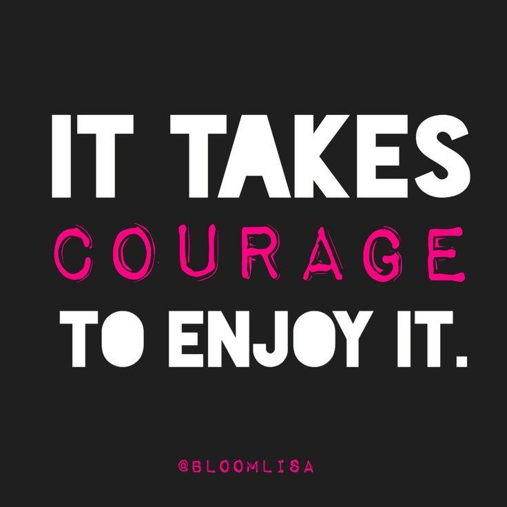 It takes courage to enjoy it. @BloomLisa