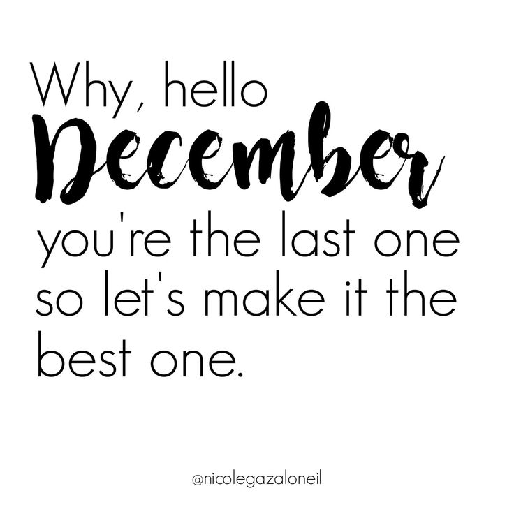 Why Hello December, you're the last one so let's make it the best one