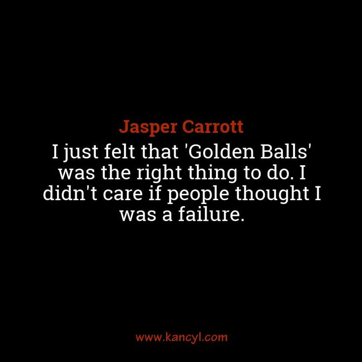 """I just felt that 'Golden Balls' was the right thing to do. I didn't care if people thought I was a failure."", Jasper Carrott"