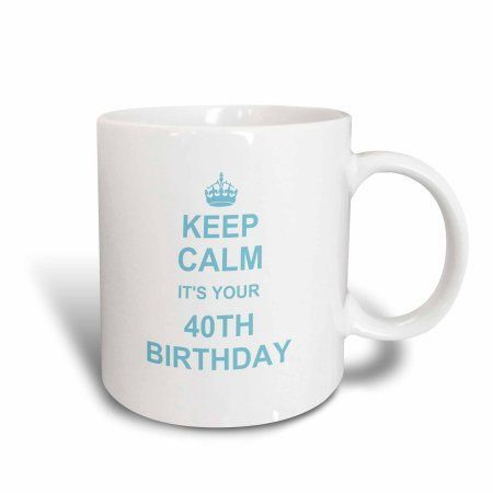 3dRose Keep Calm its your 40th Birthday - blue - funny stay calm and carry on about turning 40 - humor, Ceramic Mug, 15-ounce