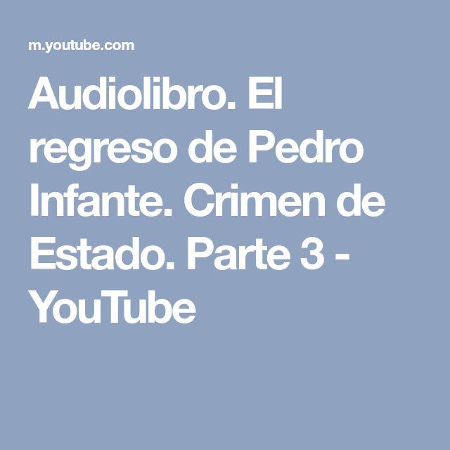 Audiolibro. El regreso de Pedro Infante. Crimen de Estado. Parte 3 - YouTube