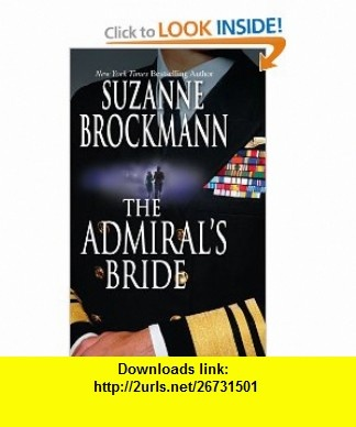 The Admirals Bride (9780778322917) Suzanne Brockmann , ISBN-10: 0778322912  , ISBN-13: 978-0778322917 ,  , tutorials , pdf , ebook , torrent , downloads , rapidshare , filesonic , hotfile , megaupload , fileserve