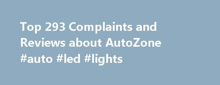 """Top 293 Complaints and Reviews about AutoZone #auto #led #lights http://netherlands.remmont.com/top-293-complaints-and-reviews-about-autozone-auto-led-lights/  #auto zone auto parts # Consumer Complaints Reviews Most recently, I bought two batteries for my truck. The batteries are dead in just one year. My employee took the truck to AutoZone to swap the batteries under warranty. They insisted on having a phone number. I said """"you acknowledge it's your battery, right? and you see the date on…"""